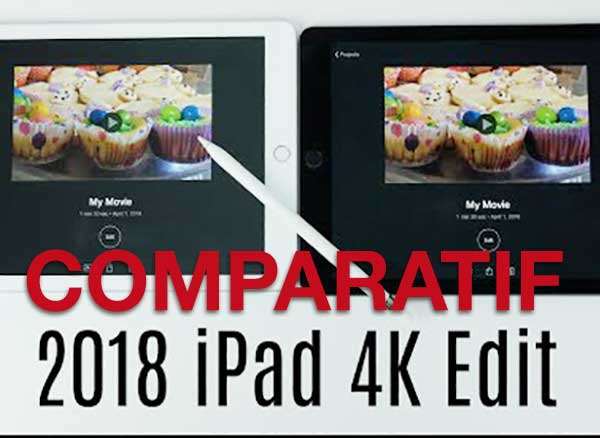 comparatif ipad 6 2018 vs ipad pro 4k imovie